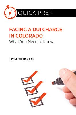 Facing a Dui Charge in Colorado By Tiftickjian, Jay M.