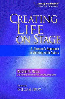 Creating Life on Stage By Mason, Marshall W.